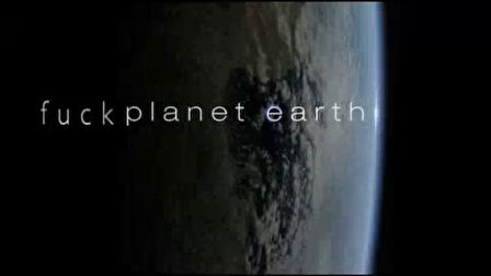 Fuck Planet Earth
